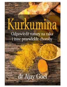 Kurkumina. Odpowiedź natury na raka i inne przewlekłe choroby